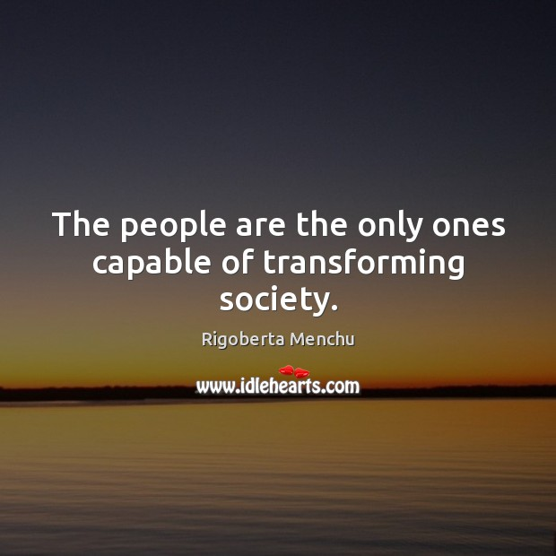The people are the only ones capable of transforming society. Image