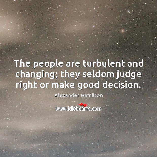 The people are turbulent and changing; they seldom judge right or make good decision. Image