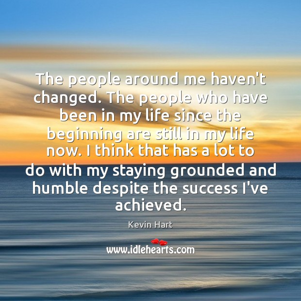 The people around me haven't changed. The people who have been in Image
