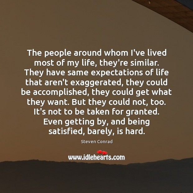 The people around whom I've lived most of my life, they're similar. Steven Conrad Picture Quote