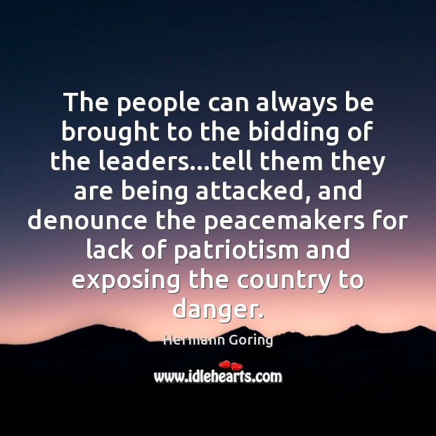 The people can always be brought to the bidding of the leaders… Hermann Goring Picture Quote