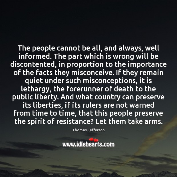 The people cannot be all, and always, well informed. The part which Thomas Jefferson Picture Quote