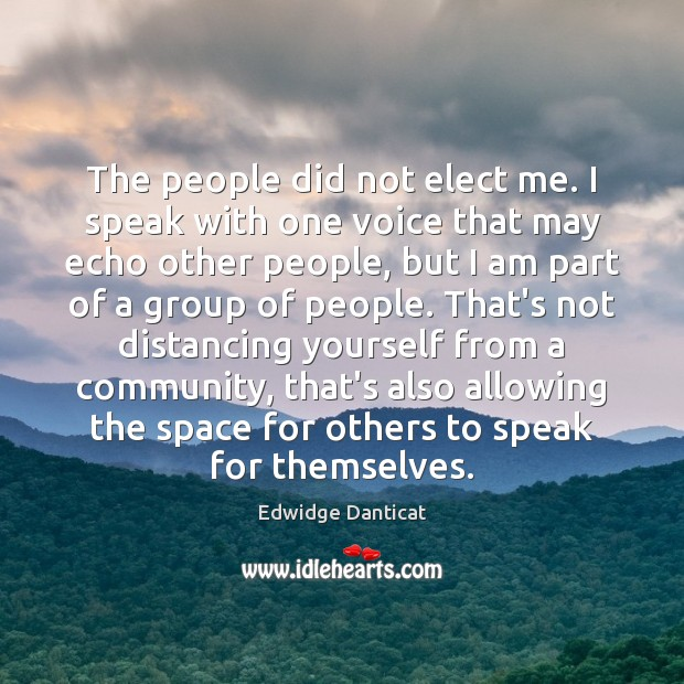 The people did not elect me. I speak with one voice that Edwidge Danticat Picture Quote