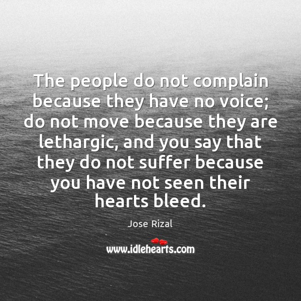 The people do not complain because they have no voice; do not Jose Rizal Picture Quote