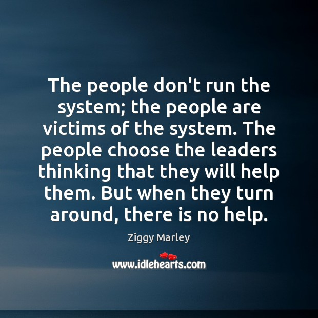 The people don't run the system; the people are victims of the Ziggy Marley Picture Quote