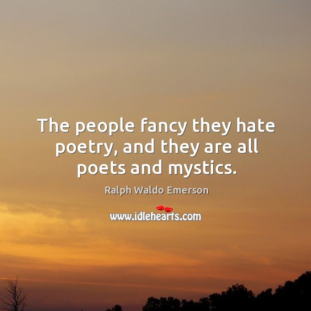The people fancy they hate poetry, and they are all poets and mystics. Image