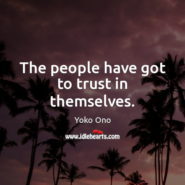 The people have got to trust in themselves. Image