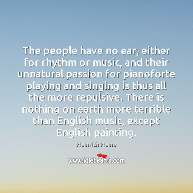 The people have no ear, either for rhythm or music, and their Image