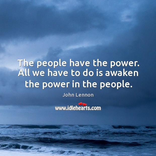 The people have the power. All we have to do is awaken the power in the people. Image