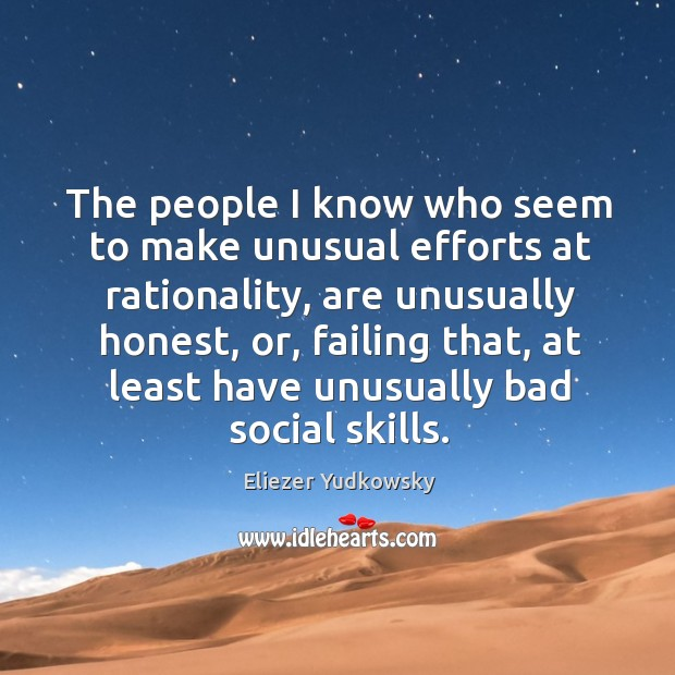 The people I know who seem to make unusual efforts at rationality, Eliezer Yudkowsky Picture Quote