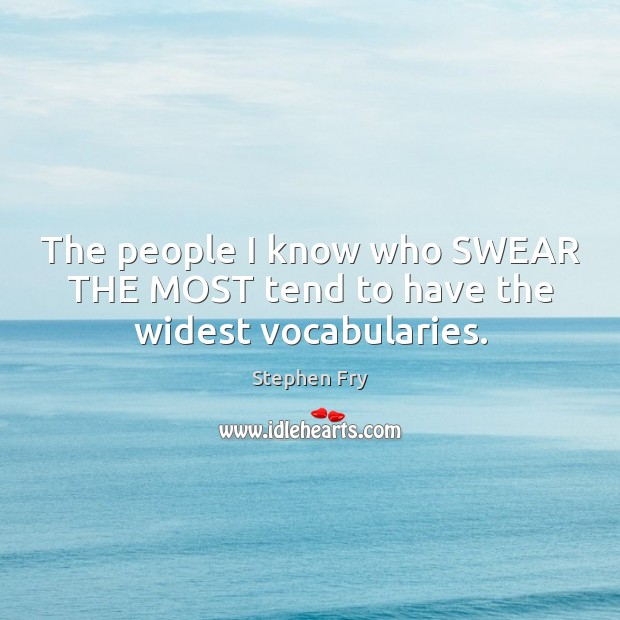 Image, The people I know who SWEAR THE MOST tend to have the widest vocabularies.