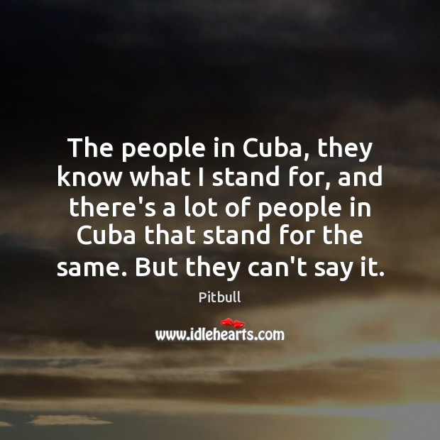 The people in Cuba, they know what I stand for, and there's Image