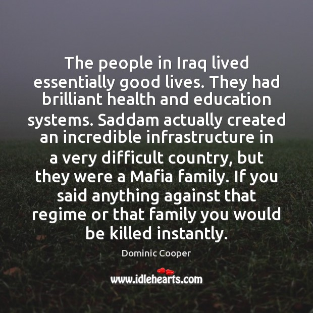 The people in Iraq lived essentially good lives. They had brilliant health Image