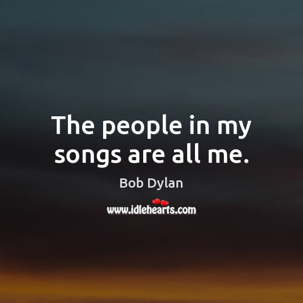 The people in my songs are all me. Image