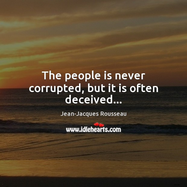 The people is never corrupted, but it is often deceived… Image