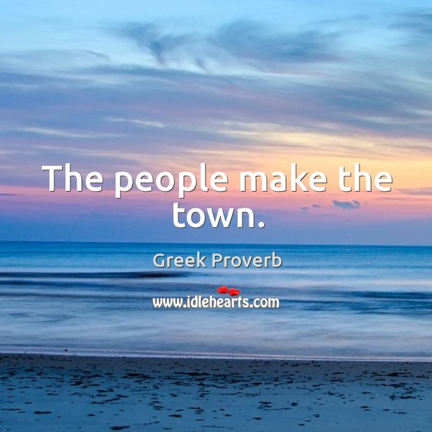 The people make the town. Greek Proverbs Image