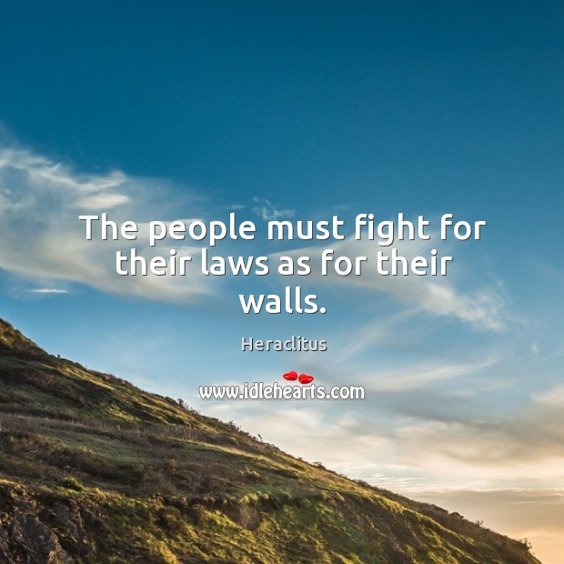 The people must fight for their laws as for their walls. Image