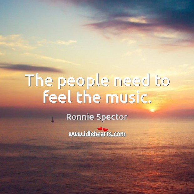 The people need to feel the music. Image