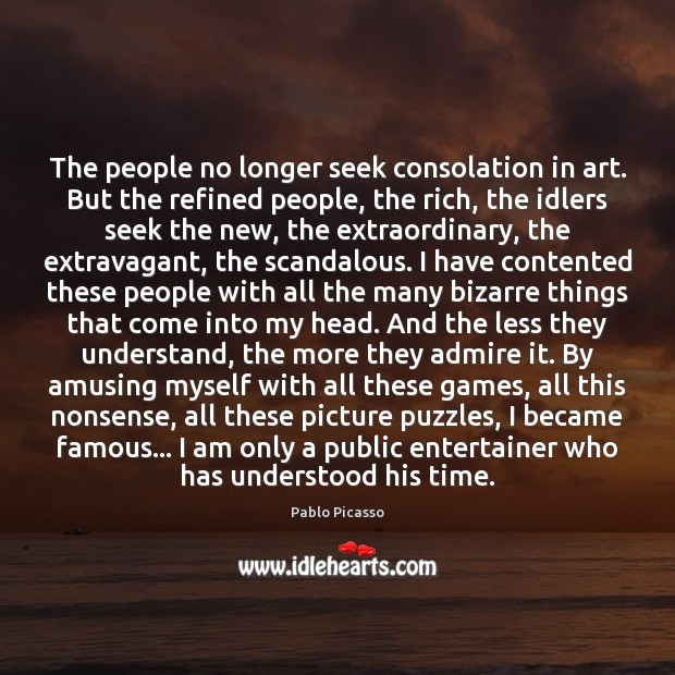The people no longer seek consolation in art. But the refined people, Image