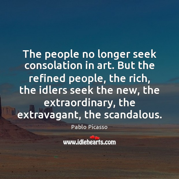 Image, The people no longer seek consolation in art. But the refined people,
