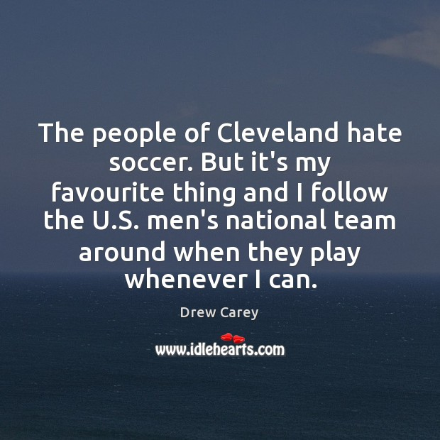 Image, The people of Cleveland hate soccer. But it's my favourite thing and