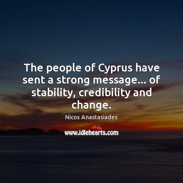 The people of Cyprus have sent a strong message… of stability, credibility and change. Image