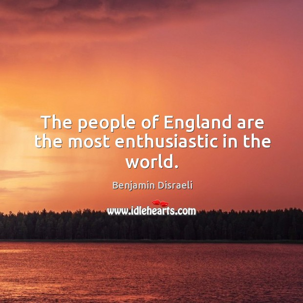 The people of england are the most enthusiastic in the world. Image