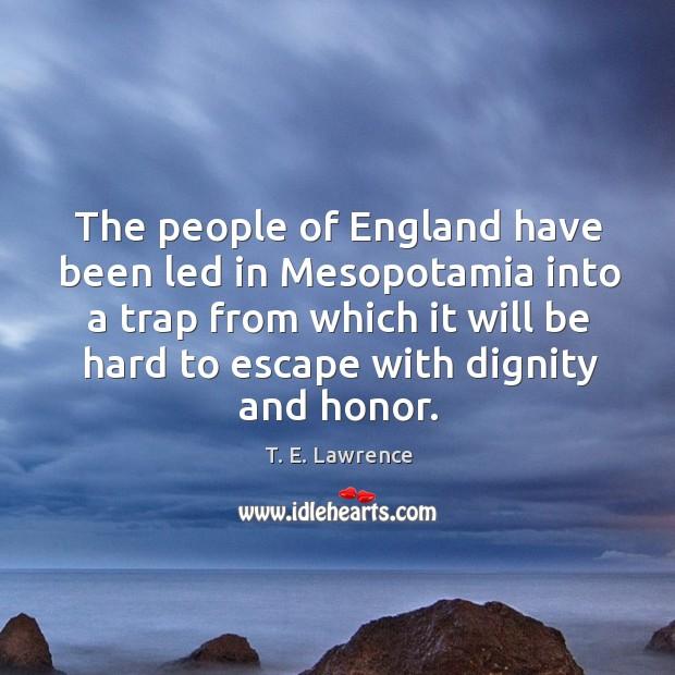The people of england have been led in mesopotamia into a trap from which it will be hard to escape with dignity and honor. Image