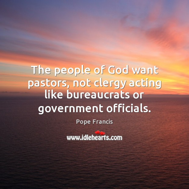 The people of God want pastors, not clergy acting like bureaucrats or Image