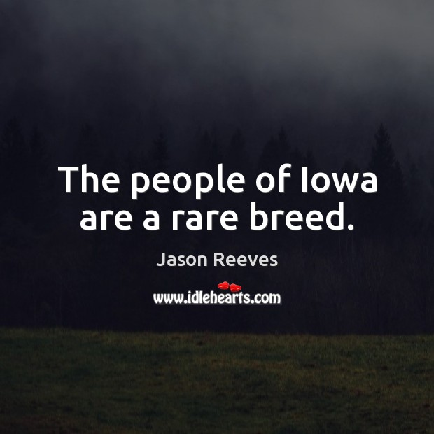The people of Iowa are a rare breed. Image