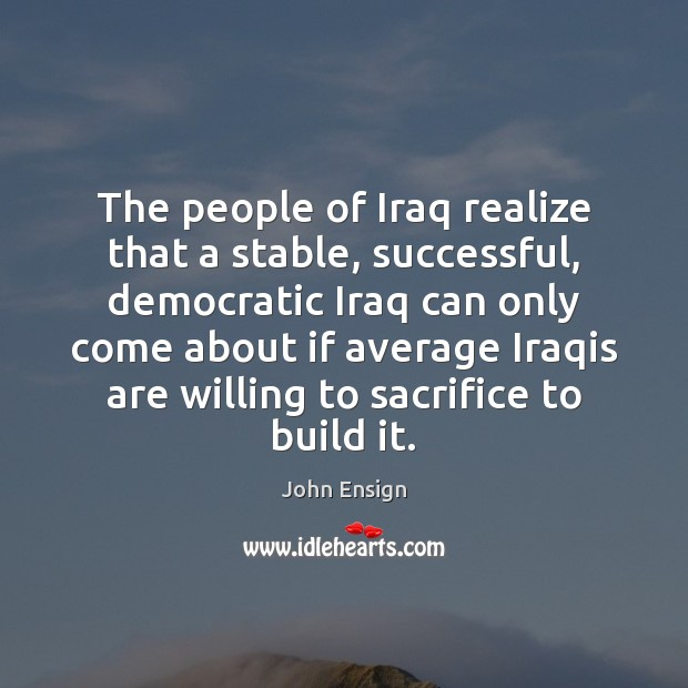 The people of Iraq realize that a stable, successful, democratic Iraq can Image