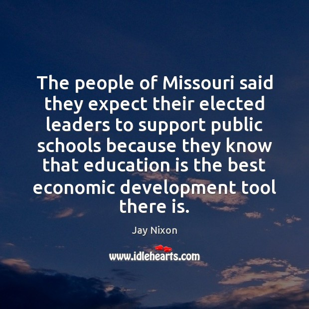 The people of Missouri said they expect their elected leaders to support Education Quotes Image