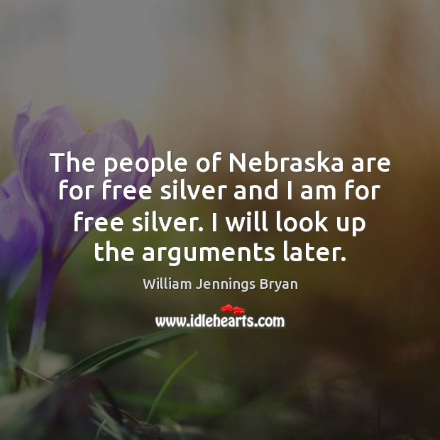 Image, The people of Nebraska are for free silver and I am for