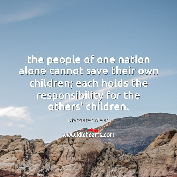 The people of one nation alone cannot save their own children; each Image