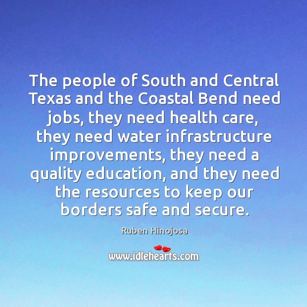 The people of south and central texas and the coastal bend need jobs Ruben Hinojosa Picture Quote