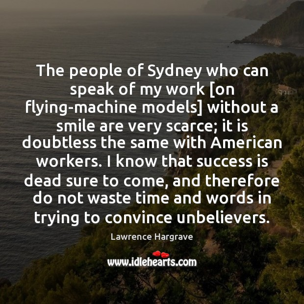The people of Sydney who can speak of my work [on flying-machine Success Quotes Image