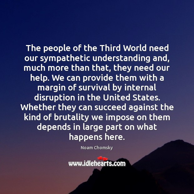 The people of the Third World need our sympathetic understanding and, much Image