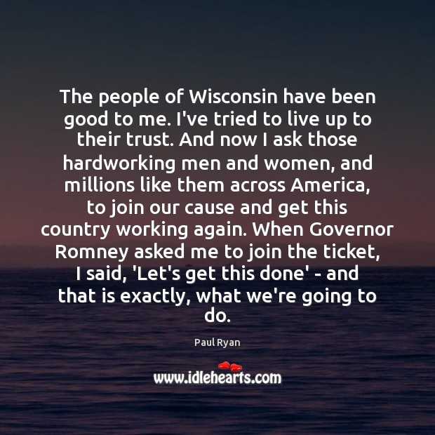 Image, The people of Wisconsin have been good to me. I've tried to