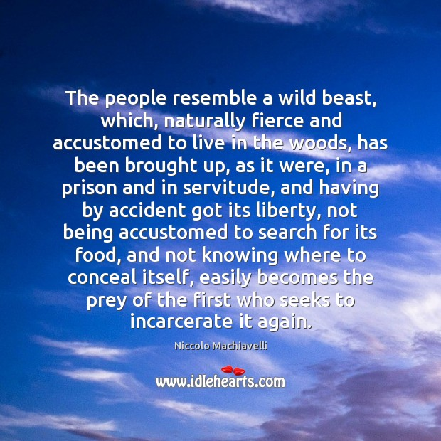 Image, The people resemble a wild beast, which, naturally fierce and accustomed to