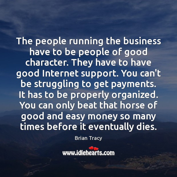 The people running the business have to be people of good character. Good Character Quotes Image