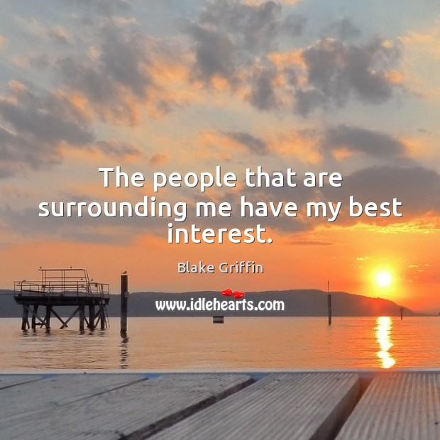 The people that are surrounding me have my best interest. Image