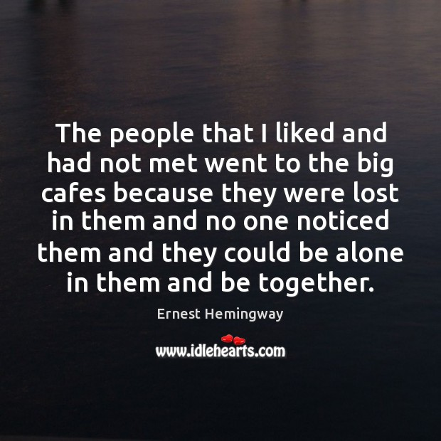 The people that I liked and had not met went to the Ernest Hemingway Picture Quote