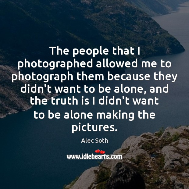 The people that I photographed allowed me to photograph them because they Image