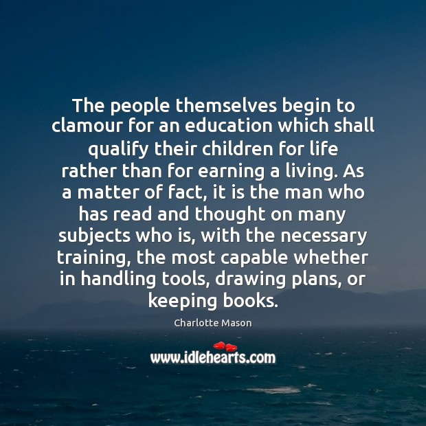 The people themselves begin to clamour for an education which shall qualify Charlotte Mason Picture Quote