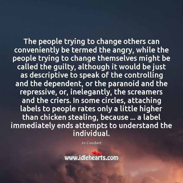 The people trying to change others can conveniently be termed the angry, Jo Coudert Picture Quote
