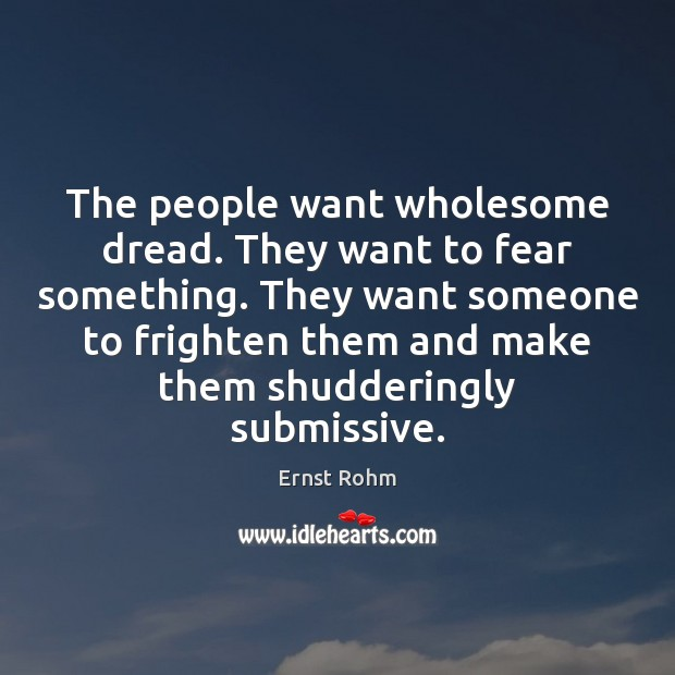The people want wholesome dread. They want to fear something. They want Image