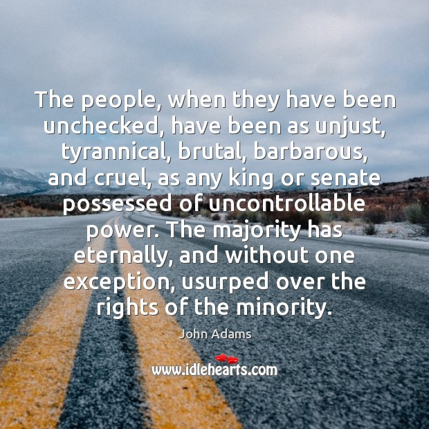 The people, when they have been unchecked, have been as unjust, tyrannical, Image