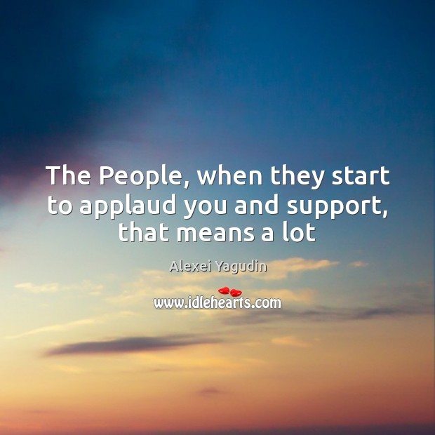 Image, The People, when they start to applaud you and support, that means a lot