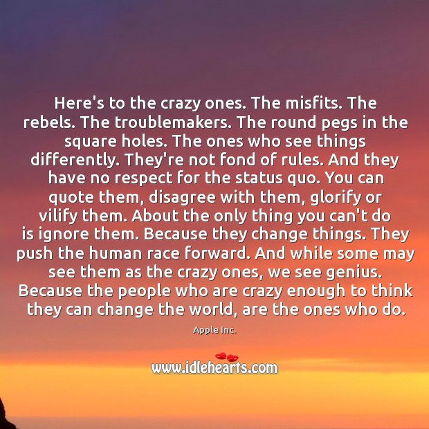 Image, The people who are crazy enough to think they can change the world, are the ones who do.