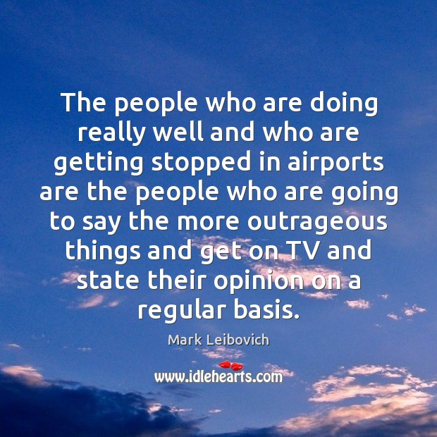 The people who are doing really well and who are getting stopped Mark Leibovich Picture Quote